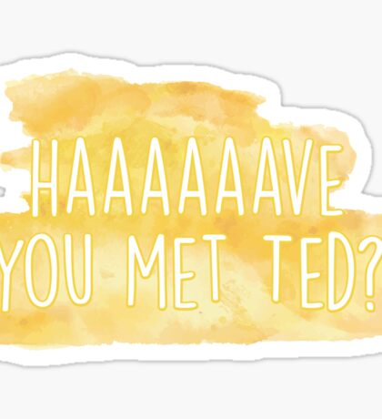 Haaaave you met ted? How I Met Your Mother Sticker