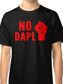 No DAPL!  Stop the Pipeline. Classic T-Shirt