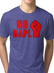 No DAPL!  Stop the Pipeline. Tri-blend T-Shirt