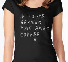 If You're Reading This Bring Coffee Women's Fitted Scoop T-Shirt