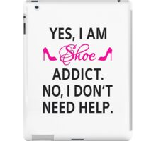 Yes, I am shoe addict. No, I don't need help. iPad Case/Skin