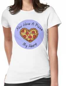 You Have A Pizza My Heart Womens Fitted T-Shirt