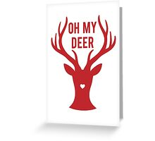 Reindeer head with text Oh my deer, for Valentine's day, Christmas card, Xmas gift Greeting Card