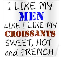 I LIKE MY MEN LIKE I LIKE MY CROISSANTS Poster
