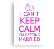 I can't keep calm, I am getting married Canvas Print