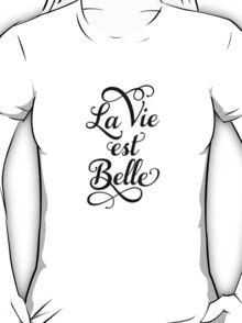 La vie est belle, life is beautiful T-Shirt