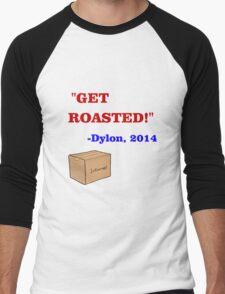 GET ROASTED Dylon Quote ALT Men's Baseball ¾ T-Shirt