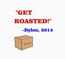 GET ROASTED Dylon Quote ALT Unisex T-Shirt