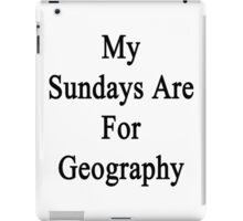 My Sundays Are For Geography  iPad Case/Skin