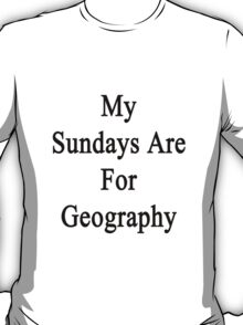 My Sundays Are For Geography  T-Shirt