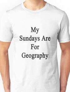 My Sundays Are For Geography  Unisex T-Shirt
