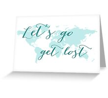 Let's go get lost world map Greeting Card
