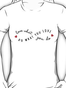 do what you love, love what you do T-Shirt