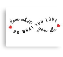 do what you love, love what you do Canvas Print