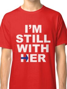 I'm still with her #2 Classic T-Shirt