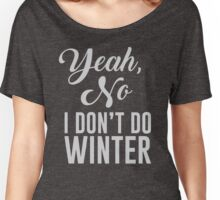 Yeah, No I Don't Do Winter Women's Relaxed Fit T-Shirt