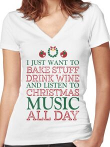 I just want to bake stuff drink wine and listen to Christmas music all day Women's Fitted V-Neck T-Shirt