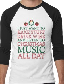 I just want to bake stuff drink wine and listen to Christmas music all day Men's Baseball ¾ T-Shirt