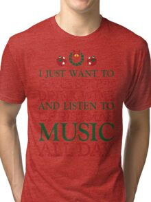 I just want to bake stuff drink wine and listen to Christmas music all day Tri-blend T-Shirt