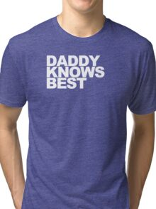Daddy Knows Best Tri-blend T-Shirt