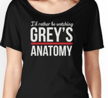 Grey's anatomy - I'd rather be watching Grey's anatomy Women's Relaxed Fit T-Shirt
