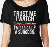 Grey's Anatomy - Trust me I watch Grey's anatomy Women's Relaxed Fit T-Shirt