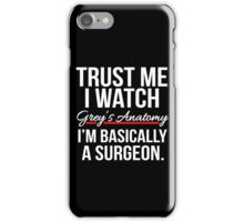 Grey's Anatomy - Trust me I watch Grey's anatomy iPhone Case/Skin
