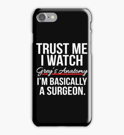 Grey's Anatomy - Trust me I watch Grey's anatomy iPhone Case/Skin