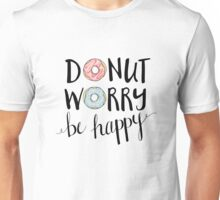 Donut Worry Be Happy Unisex T-Shirt