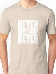 Never Say Never Anything Is Possible Funny Unisex T-Shirt