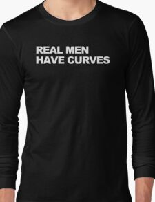 Real Men Have Curves Long Sleeve T-Shirt