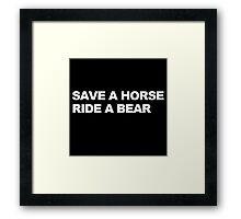 Save a Horse, Ride a Bear Framed Print
