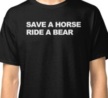 Save a Horse, Ride a Bear Classic T-Shirt