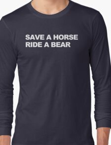 Save a Horse, Ride a Bear Long Sleeve T-Shirt