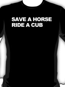 Save a Horse, Ride a Cub T-Shirt