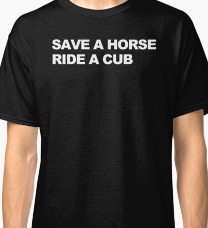 Save a Horse, Ride a Cub Classic T-Shirt