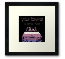 Your Forever is All That I Need Framed Print