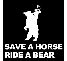 Save a Horse, Ride a Bear w/Graphic Photographic Print