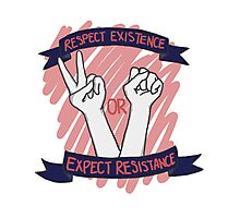 Respect Existence or Expect Resistance! Photographic Print