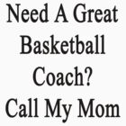 Need A Great Basketball Coach? Call My Mom  by supernova23