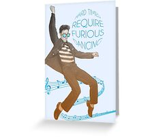 HARD TIMES REQUIRE FURIOUS DANCING Greeting Card