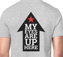 My Eyes Are Up Here (On The Back Of My Head) Unisex T-Shirt