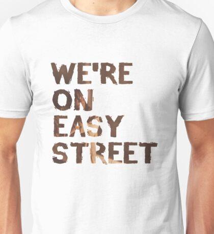 we're on easy street Unisex T-Shirt