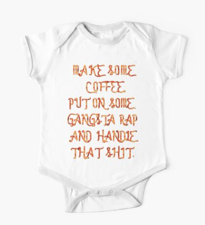 Make some Coffee. Put on some gangsta rap and handle That shit. One Piece - Short Sleeve