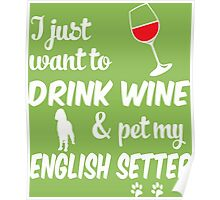 Just Want To Drink Wine & Pet English Setter Poster