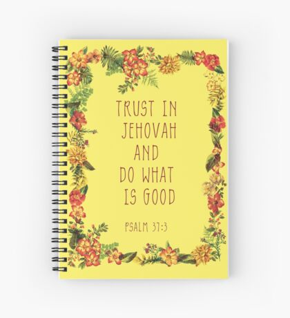 2017 JW Yeartext on floral frame: Trust in Jehovah and Do What Is Good. - Psalm 37:3 Spiral Notebook