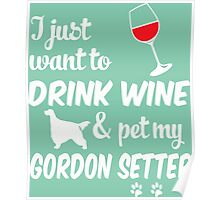 Just Want To Drink Wine & Pet Gordon Setter Poster