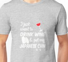 Just Want To Drink Wine & Pet Japanese Chin Unisex T-Shirt