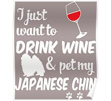 Just Want To Drink Wine & Pet Japanese Chin Poster