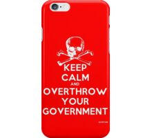 Keep Calm and Overthrow Your Government iPhone Case/Skin